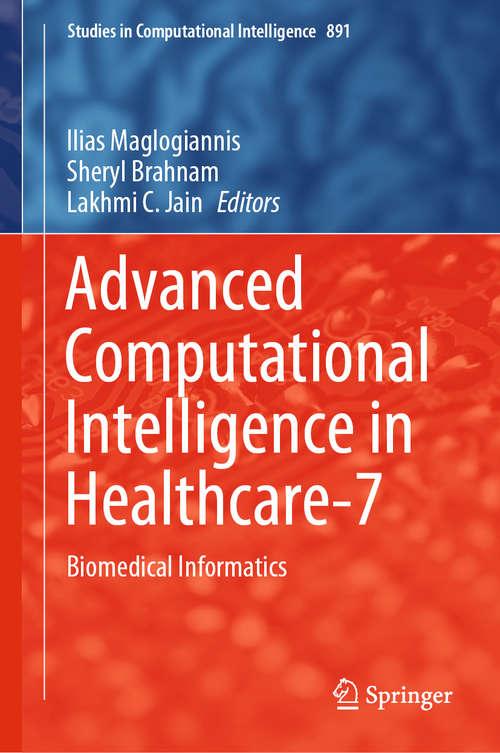 Advanced Computational Intelligence in Healthcare-7: Biomedical Informatics (Studies in Computational Intelligence #891)