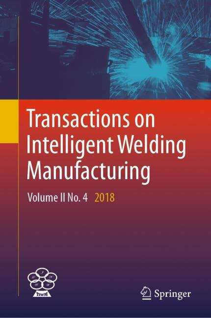 Transactions on Intelligent Welding Manufacturing: Volume II No. 4  2018 (Transactions on Intelligent Welding Manufacturing)
