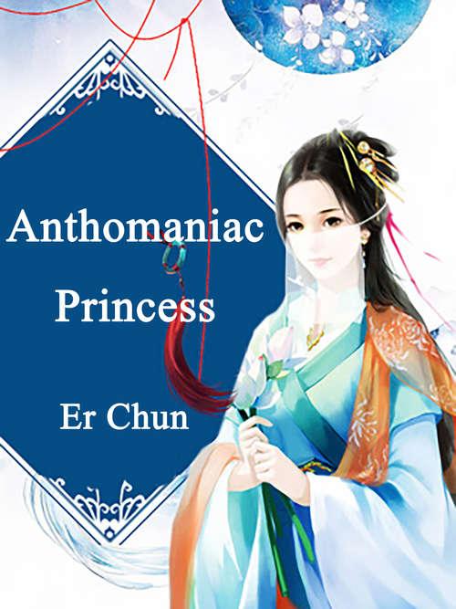 Anthomaniac Princess: Volume 3 (Volume 3 #3)