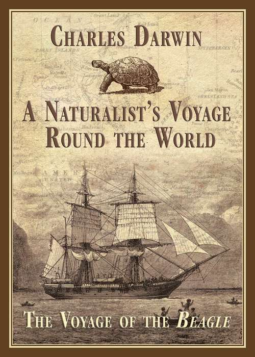A Naturalist's Voyage Round the World: The Voyage of the Beagle