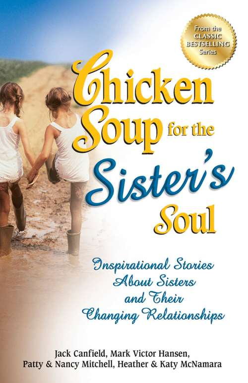 Chicken Soup for the Sister's Soul: Inspirational Stories about Sisters and Their Changing Relationships