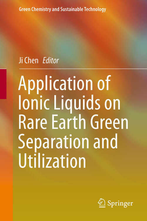 Application of Ionic Liquids on Rare Earth Green Separation and Utilization (Green Chemistry and Sustainable Technology)