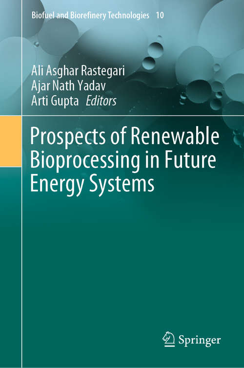 Prospects of Renewable Bioprocessing in Future Energy Systems (Biofuel and Biorefinery Technologies #10)