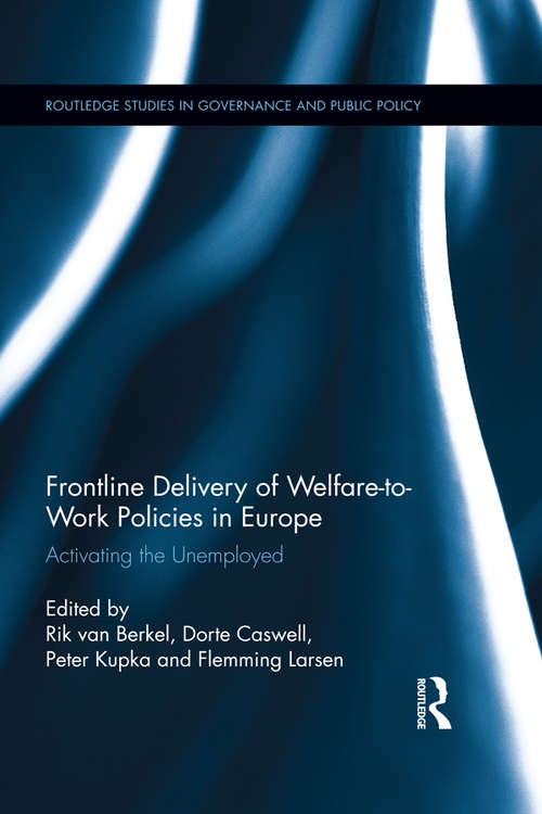 Frontline Delivery of Welfare-to-Work Policies in Europe: Activating the Unemployed (Routledge Studies in Governance and Public Policy)