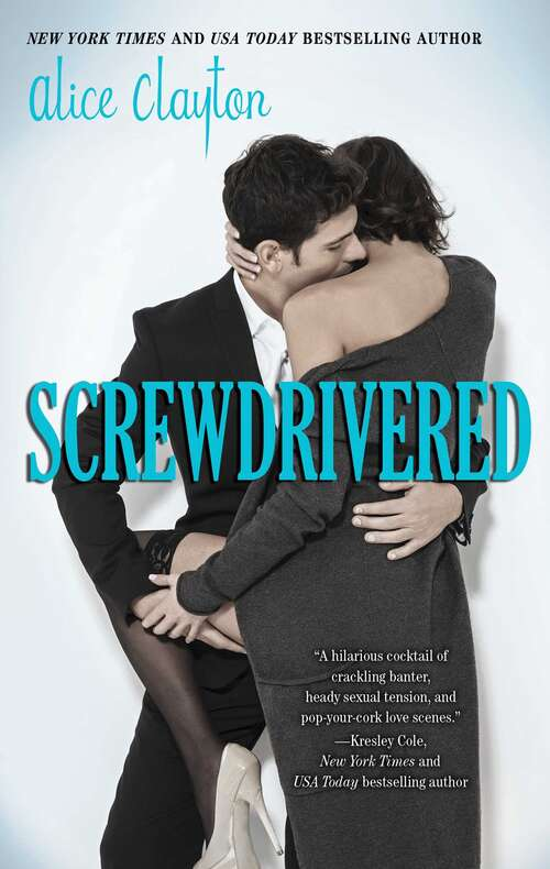 Screwdrivered: Wallbanger, Rusty Nailed, And Screwdrivered (The Cocktail Series #2)