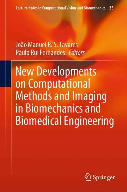 New Developments on Computational Methods and Imaging in Biomechanics and Biomedical Engineering (Lecture Notes in Computational Vision and Biomechanics #999)