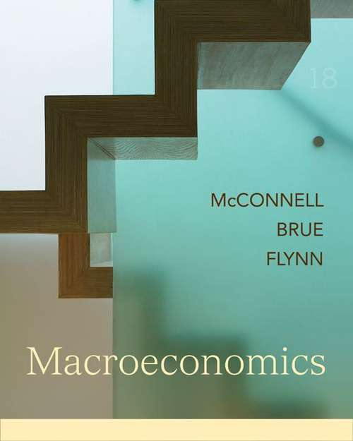 Macroeconomics: Principles, Problems, and Policies (18th Edition)