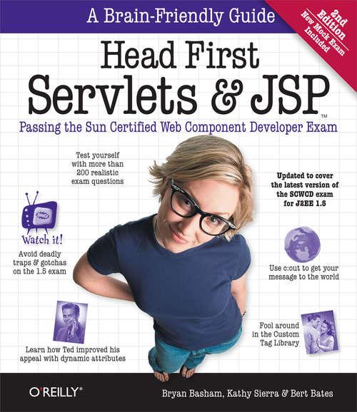 Head First Servlets and JSP: Passing the Sun Certified Web Component Developer Exam (Head First)