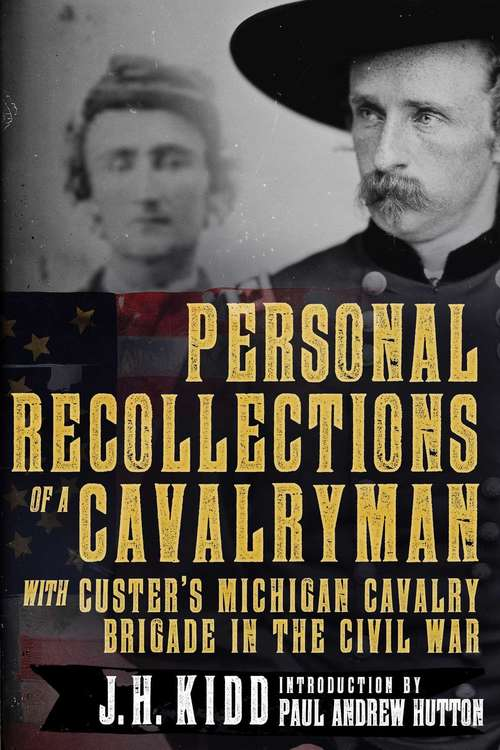 Personal Recollections of a Cavalryman with Custer's Michigan Cavalry Brigade in the Civil War: With Custer's Michigan Cavalry Brigade In The Civil War (1908)