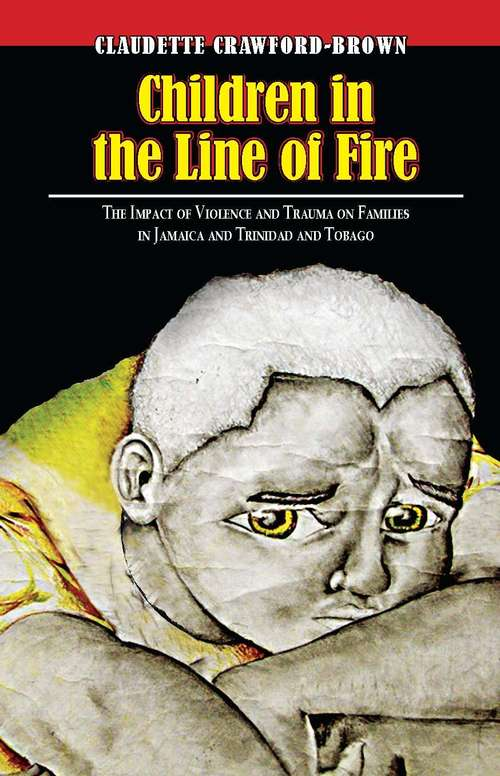 Children In Line Fire: The Impact of Violence and Trauma on Families in Jamaica and Trinidad and Tobago