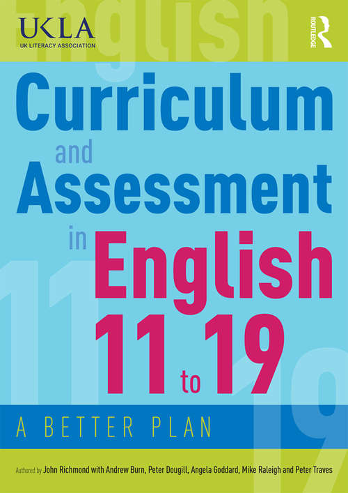 Curriculum and Assessment in English 11 to 19: A Better Plan