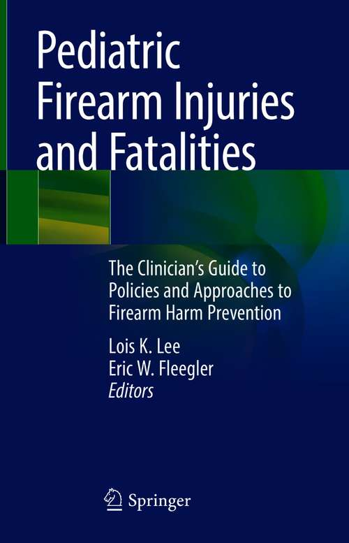 Pediatric Firearm Injuries and Fatalities: The Clinician's Guide to Policies and Approaches to Firearm Harm Prevention