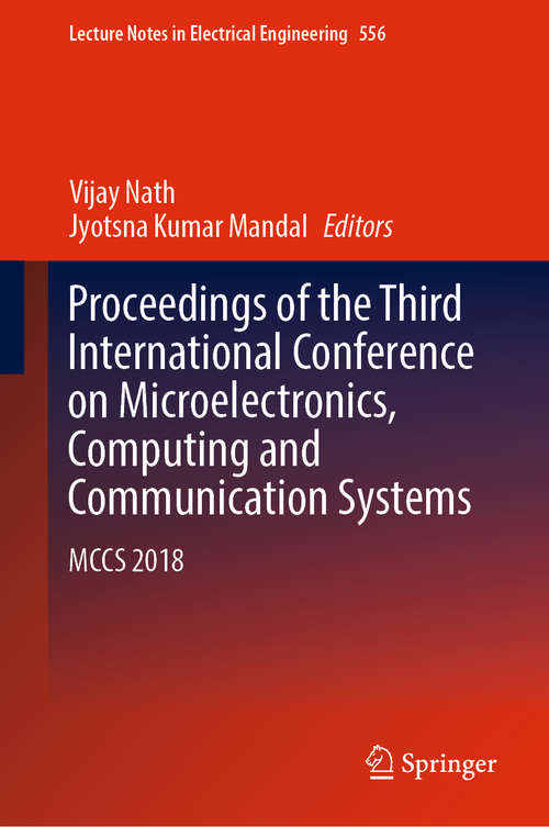 Proceedings of the Third International Conference on Microelectronics, Computing and Communication Systems: MCCS 2018 (Lecture Notes in Electrical Engineering #556)