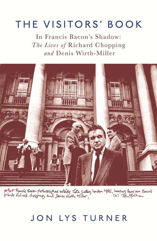 The Visitors' Book: In Francis Bacon's Shadow: The Lives of Richard Chopping and Denis Wirth-Miller
