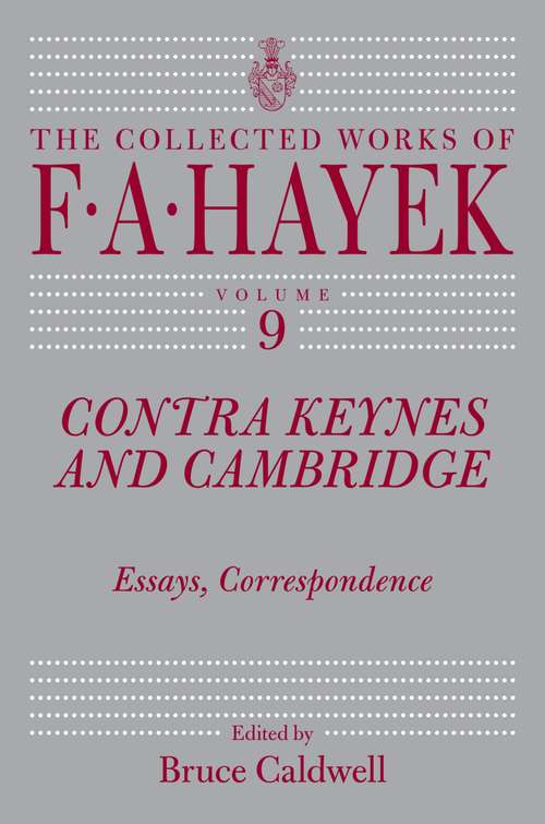 Contra Keynes and Cambridge: Essays, Correspondence (The Collected Works of F. A. Hayek #9)