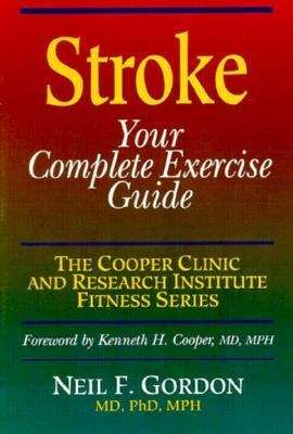 Stroke: your complete exercise guide (The Cooper Clinic and Research Institute fitness series)