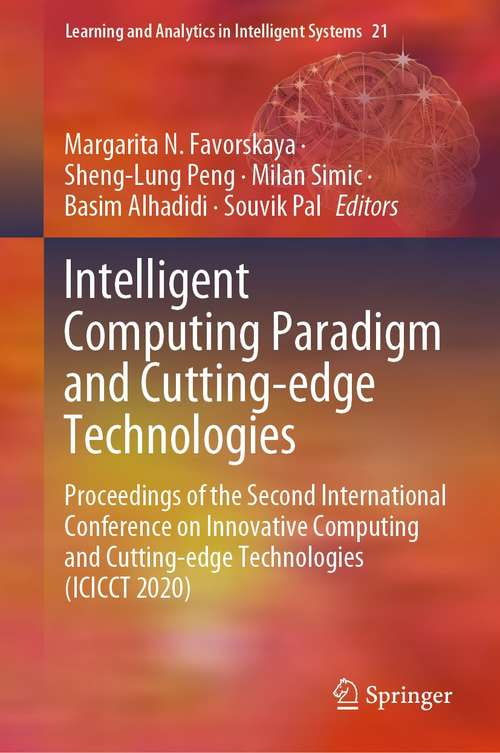 Intelligent Computing Paradigm and Cutting-edge Technologies: Proceedings of the Second International Conference on Innovative Computing and Cutting-edge Technologies (ICICCT 2020) (Learning and Analytics in Intelligent Systems #21)