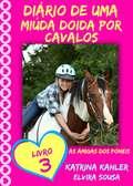 Diário de uma Miúda Doida por Cavalos - Livro 3: As Amigas dos Póneis