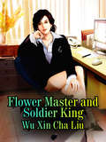 Flower Master and Soldier King (Volume 1 #1)