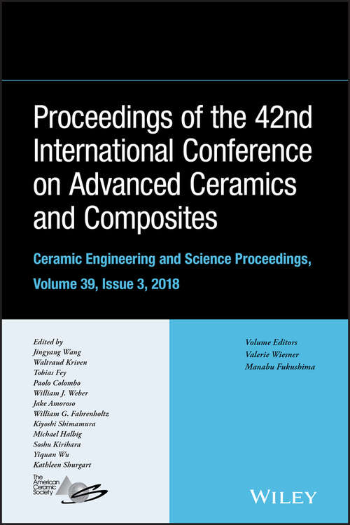 Proceedings of the 42nd International Conference on Advanced Ceramics and Composites, Ceramic Engineering and Science Proceedings, (Ceramic Engineering and Science Proceedings #Volume 39, Issue 3)