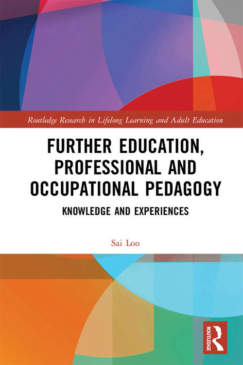 Further Education, Professional and Occupational Pedagogy: Knowledge and Experiences (Routledge Research in Lifelong Learning and Adult Education)