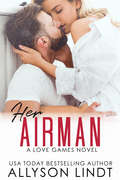 Her Airman: A Friends to Lovers Military Romance (Love Games #4)