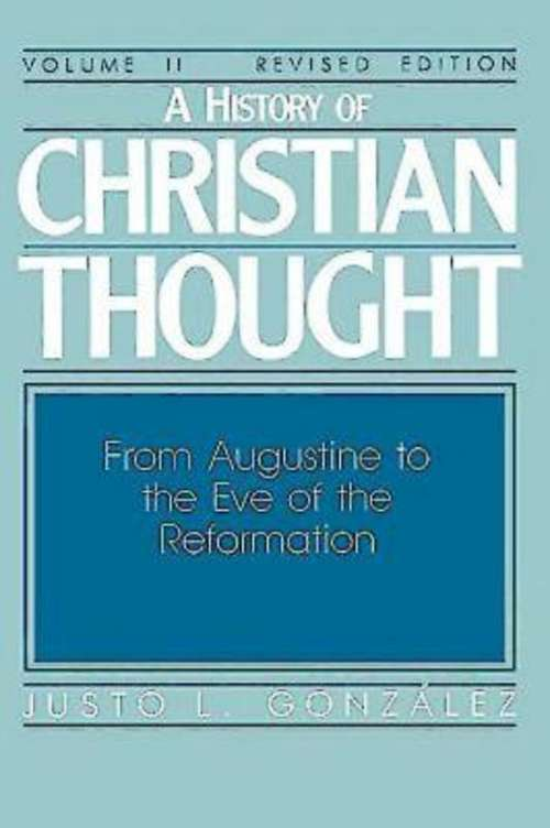 A History of Christian Thought Volume 2: From Augustine to the Eve of the Reformation