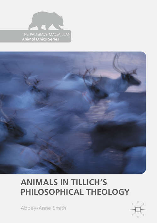 Animals in Tillich's Philosophical Theology (The Palgrave Macmillan Animal Ethics Series)