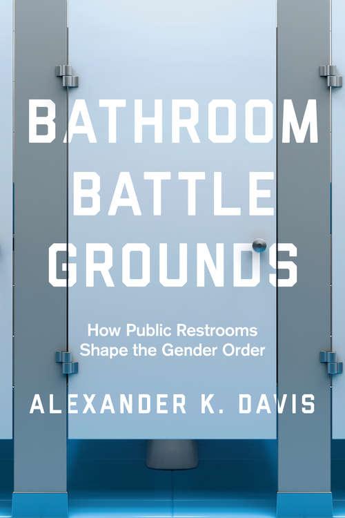 Bathroom Battlegrounds: How Public Restrooms Shape the Gender Order