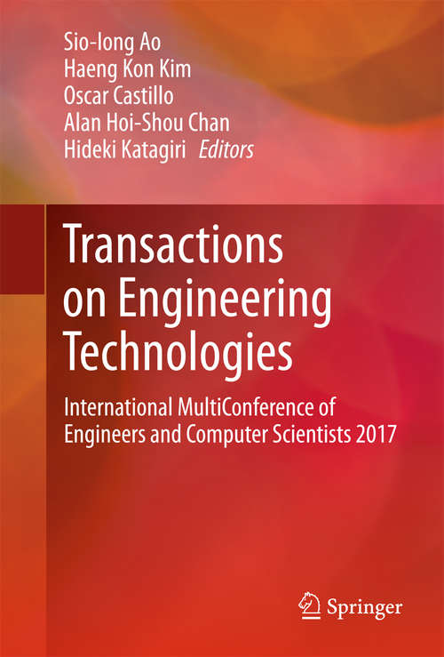 Transactions on Engineering Technologies: International MultiConference of Engineers and Computer Scientists 2017 (Lecture Notes In Electrical Engineering #275)