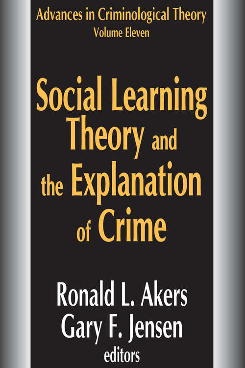 Social Learning Theory and the Explanation of Crime: A Guide For The New Century (Advances in Criminological Theory)