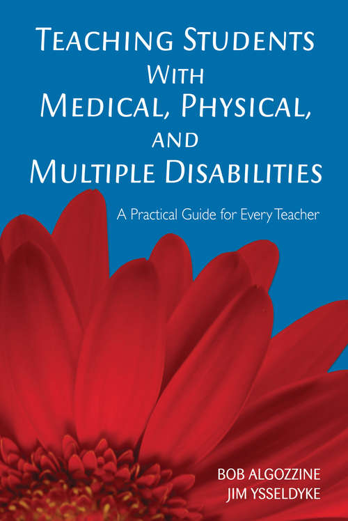 Teaching Students With Medical, Physical, and Multiple Disabilities: A Practical Guide for Every Teacher