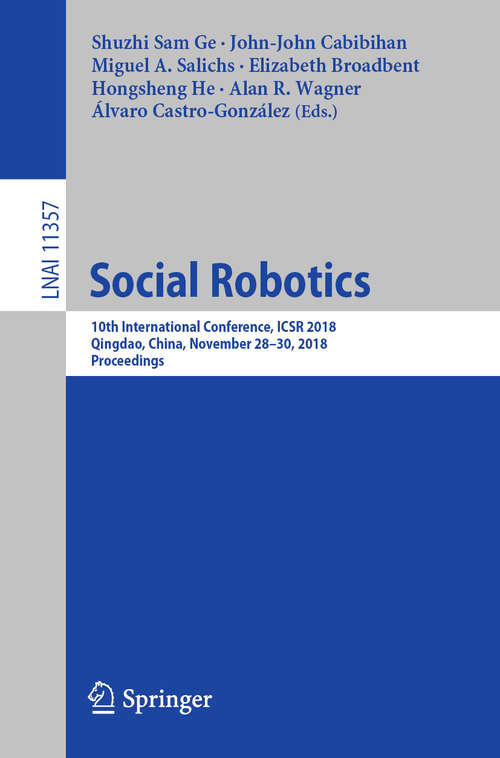 Social Robotics: 10th International Conference, ICSR 2018, Qingdao, China, November 28 - 30, 2018, Proceedings (Lecture Notes in Computer Science #11357)