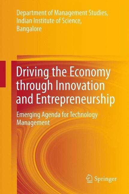 Driving the Economy through Innovation and Entrepreneurship: Emerging Agenda for Technology Management
