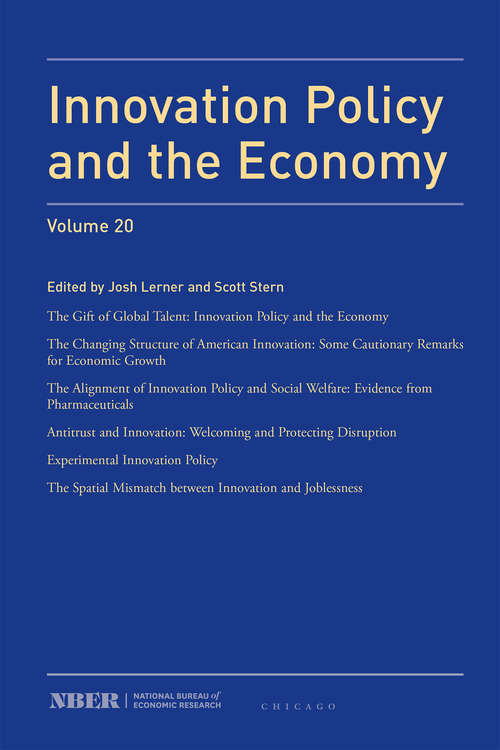 Innovation Policy and the Economy, 2019: Volume 20 (National Bureau of Economic Research Innovation Policy and the Economy)