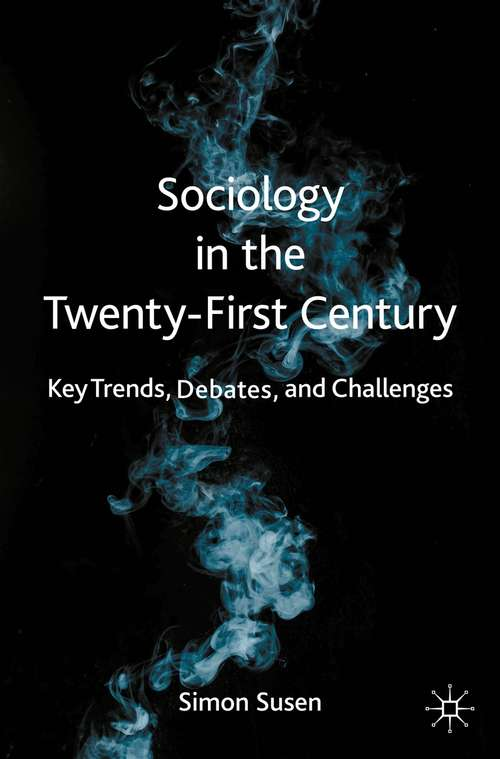 Sociology in the Twenty-First Century: Key Trends, Debates, and Challenges