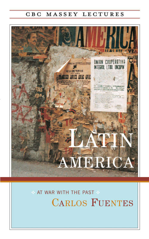 Latin America: At War with the Past (The CBC Massey Lectures)