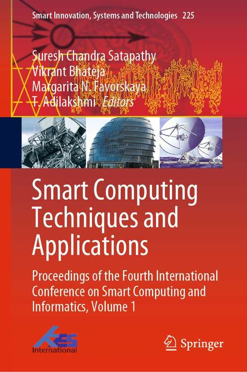 Smart Computing Techniques and Applications: Proceedings of the Fourth International Conference on Smart Computing and Informatics, Volume 1 (Smart Innovation, Systems and Technologies #225)