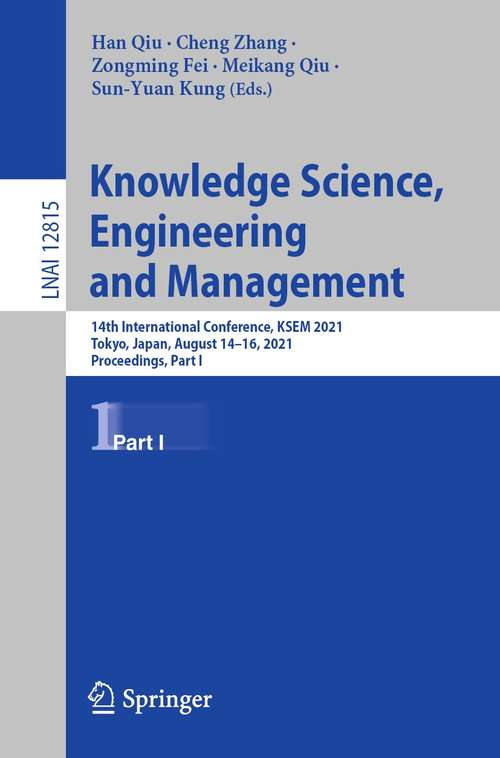 Knowledge Science, Engineering and Management: 14th International Conference, KSEM 2021, Tokyo, Japan, August 14–16, 2021, Proceedings, Part I (Lecture Notes in Computer Science #12815)