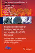 International Symposium for Intelligent Transportation and Smart City: Branch of ISADS (The International Symposium on Autonomous Decentralized Systems) (Smart Innovation, Systems and Technologies #127)