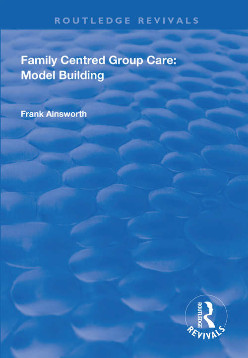Family Centred Group Care: Model Building (Routledge Revivals)