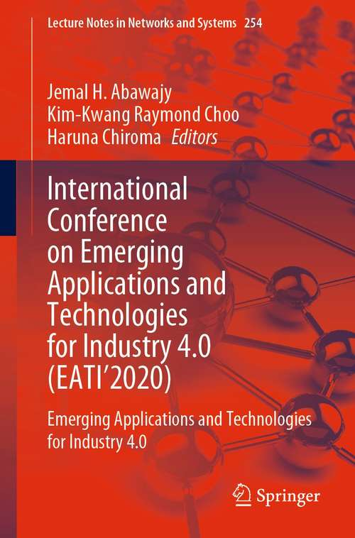 International Conference on Emerging Applications and Technologies for Industry 4.0: Emerging Applications and Technologies for Industry 4.0 (Lecture Notes in Networks and Systems #254)