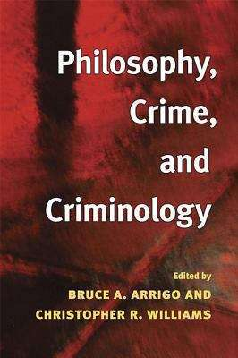 Philosophy, Crime, and Criminology (Critical Perspectives in Criminology)