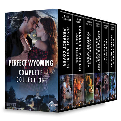 Perfect Wyoming Complete Collection: Special Agent's Perfect Cover\Rancher's Perfect Baby Rescue\A Daughter's Perfect Secret\Lawman's Perfect Surrender\The Perfect Outsider\Mercenary's Perfect Mission (Perfect, Wyoming #1)