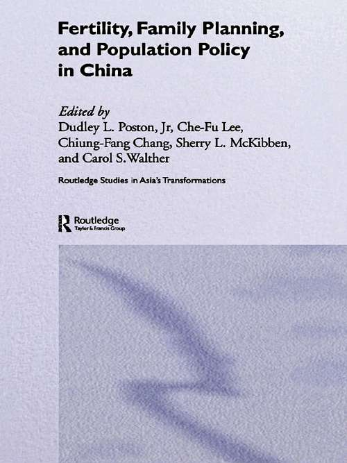 Fertility, Family Planning and Population Policy in China (Routledge Studies in Asia's Transformations #Vol. 1)