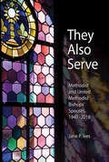 They Also Serve: Methodist and United Methodist Bishops Spouses, 1940-2018