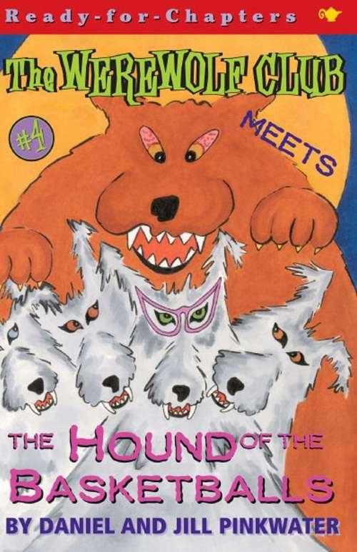 The Werewolf Club Meets the Hound of the Basketballs (The Werewolf Club #4)