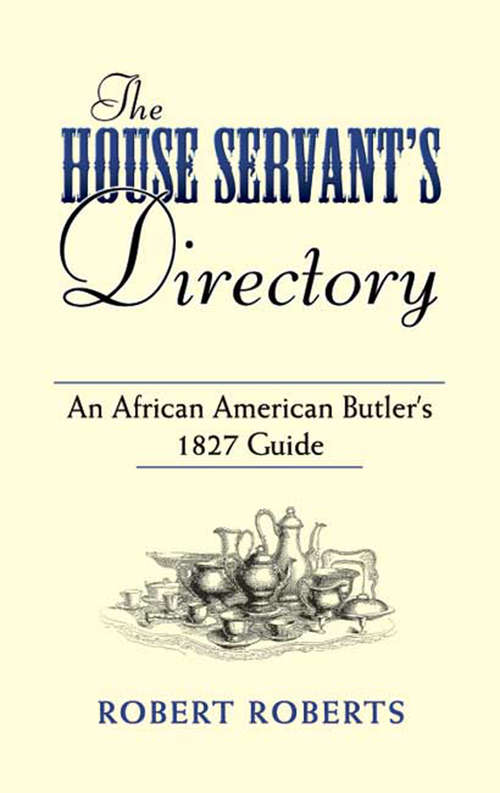 The House Servant's Directory: An African American Butler's 1827 Guide (American Antiquarian Cookbook Collection)