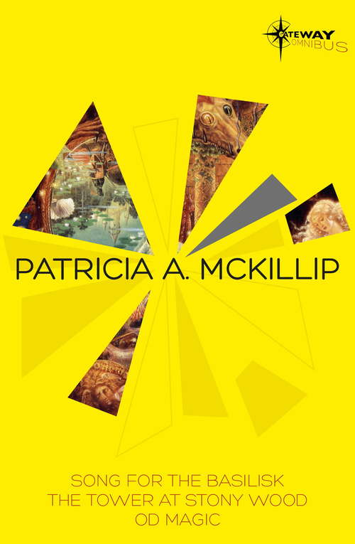 Patricia McKillip SF Gateway Omnibus Volume Two: Song for the Basilisk, The Tower at Stony Wood, Od Magic