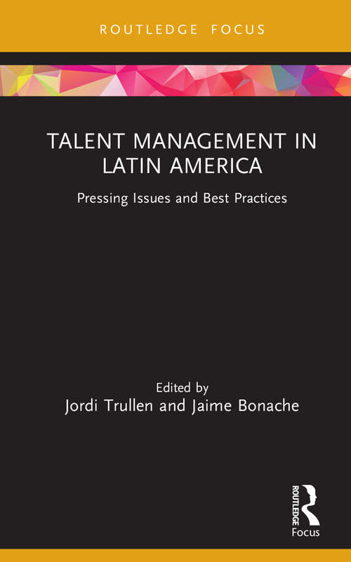 Talent Management in Latin America: Pressing Issues and Best Practices (Routledge Focus on Issues in Global Talent Management)